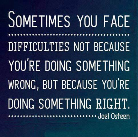 Difficulties can track us the path to do something right in a better way.